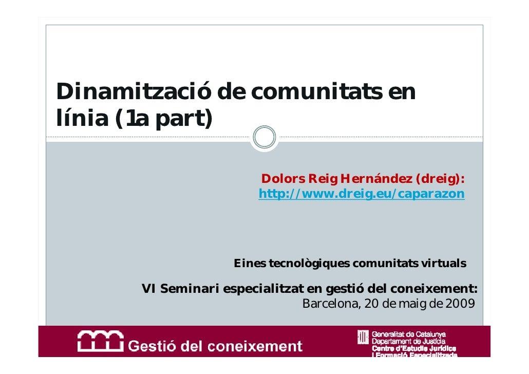 Dinamització de comunitats en línia (1a part)                          Dolors Reig Hernández (dreig):                     ...