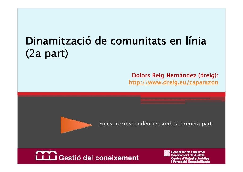 Dinamització de comunitats en línia (2a part)                           Dolors Reig Hernández (dreig):                    ...