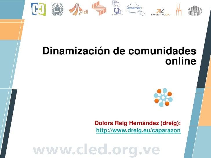 Dinamización de comunidades                       online              Dolors Reig Hernández (dreig):          http://www.d...