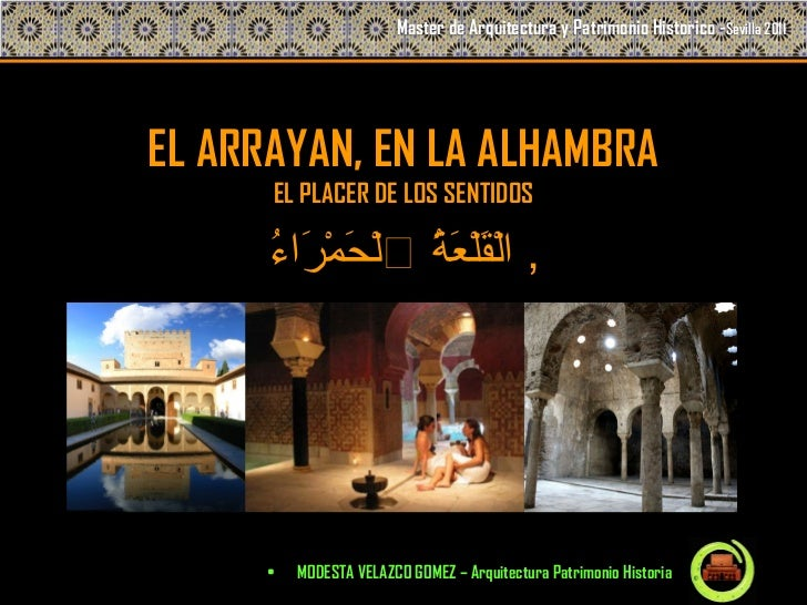 Master de Arquitectura y Patrimonio Historico -Sevilla 2011EL ARRAYAN, EN LA ALHAMBRA      EL PLACER DE LOS SENTIDOS      ...
