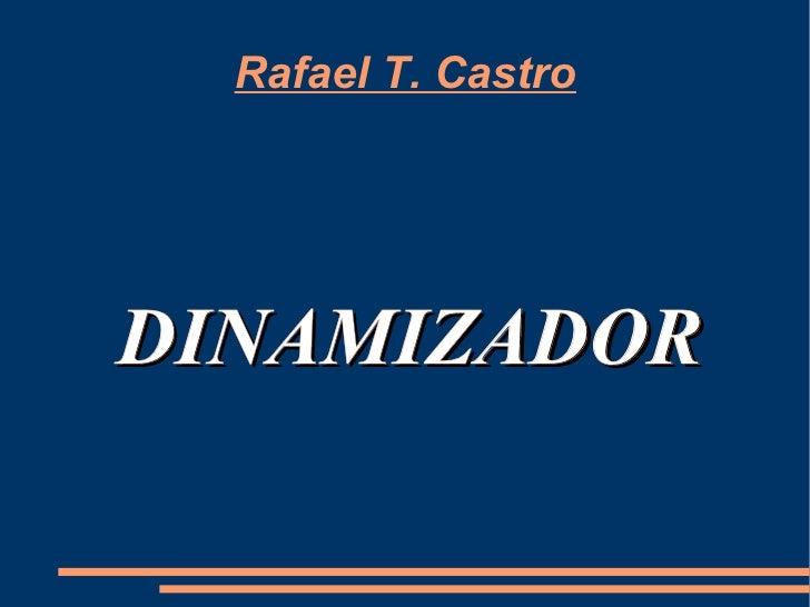 Rafael T. Castro DINAMIZADOR