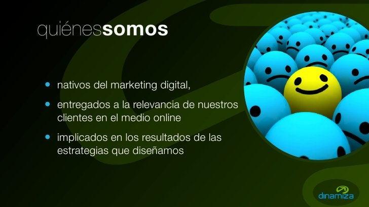 quiénessomos  • nativos del marketing digital, • entregados a la relevancia de nuestros   clientes en el medio online • im...
