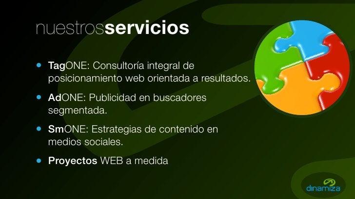 nuestrosservicios • TagONE: Consultoría integral de   posicionamiento web orientada a resultados. • AdONE: Publicidad en b...