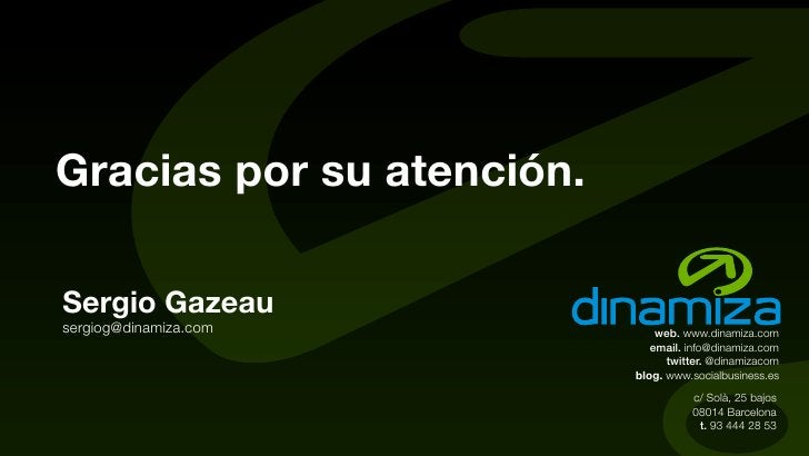 Gracias por su atención.  Sergio Gazeau sergiog@dinamiza.com           web. www.dinamiza.com                              ...
