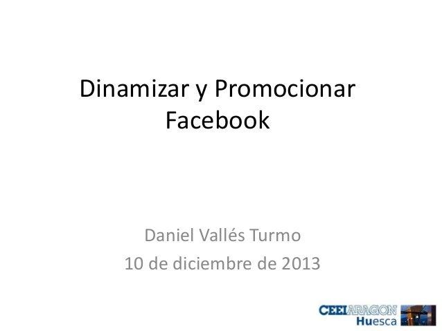 Dinamizar y Promocionar Facebook  Daniel Vallés Turmo 10 de diciembre de 2013