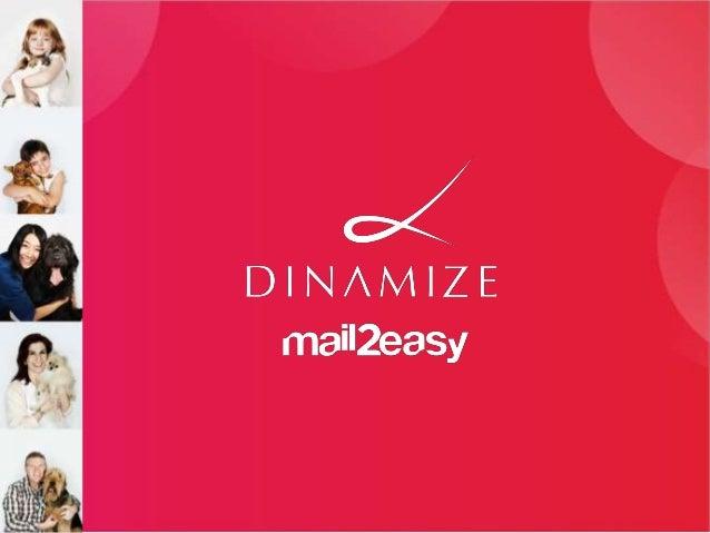 A Dinamize  •   Mais de 12 anos de existência  •   Pioneira no mercado de e-mail marketing e líder no segmento  •   Possui...
