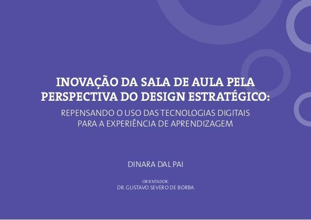 dinara dal pai Orientador: dr. gustavo severo de borba INOVAÇÃO DA SALA DE AULA PELA PERSPECTIVA DO DESIGN ESTRATÉGICO: Re...