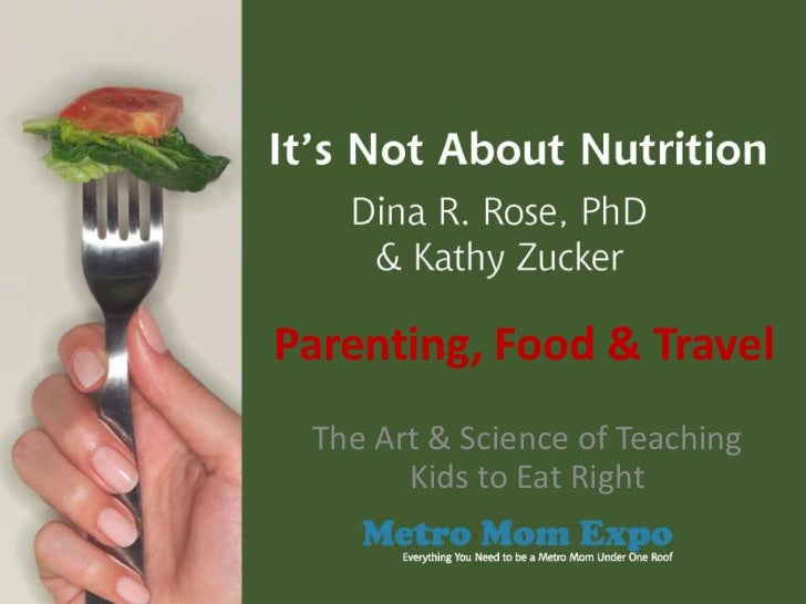 Parenting, Food & Travel<br />The Art & Science of Teaching Kids to Eat Right<br />