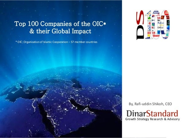 1 By, Rafi-uddin Shikoh, CEO Growth Strategy Research & Advisory Top 100 Companies of the OIC* & their Global Impact * OIC...