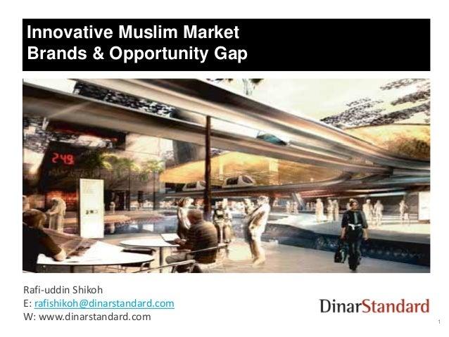 Innovative Muslim Market Brands & Opportunity Gap  Rafi-uddin Shikoh E: rafishikoh@dinarstandard.com W: www.dinarstandard....