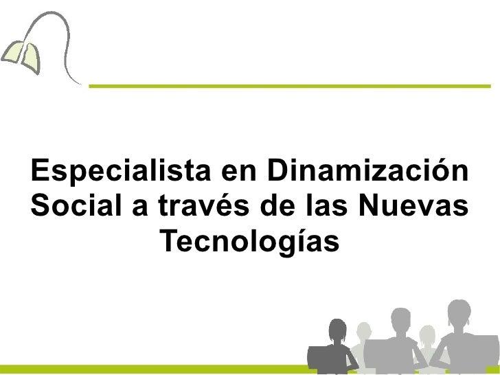Especialista en DinamizaciónSocial a través de las Nuevas         Tecnologías