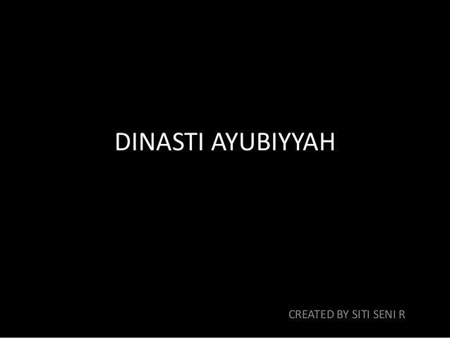 DINASTI AYUBIYYAH             CREATED BY SITI SENI R