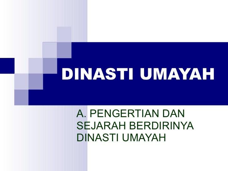 DINASTI UMAYAH A. PENGERTIAN DAN SEJARAH BERDIRINYA DINASTI UMAYAH