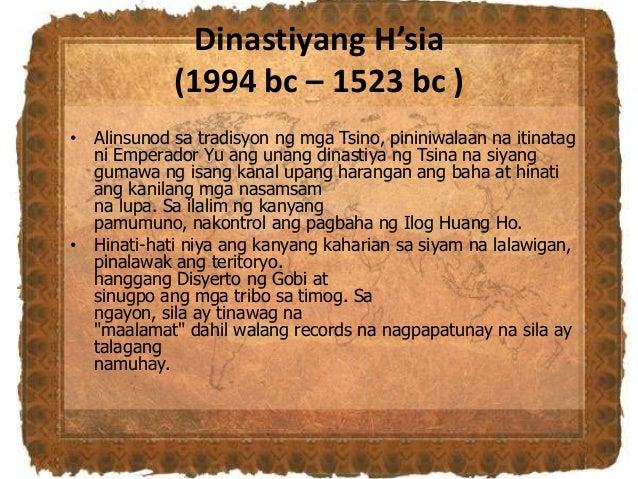 Dinastiyang H'sia (1994 bc – 1523 bc ) • Alinsunod sa tradisyon ng mga Tsino, pininiwalaan na itinatag ni Emperador Yu ang...
