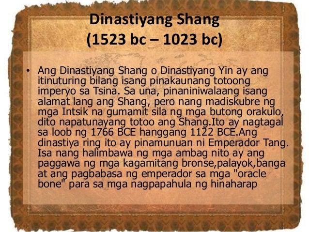 Dinastiyang Shang (1523 bc – 1023 bc) • Ang Dinastiyang Shang o Dinastiyang Yin ay ang itinuturing bilang isang pinakaunan...