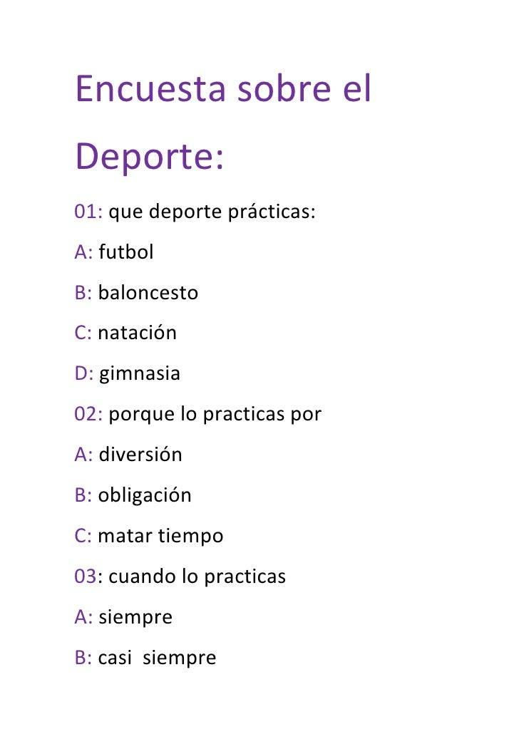 Encuesta sobre elDeporte:01: que deporte prácticas:A: futbolB: baloncestoC: nataciónD: gimnasia02: porque lo practicas por...