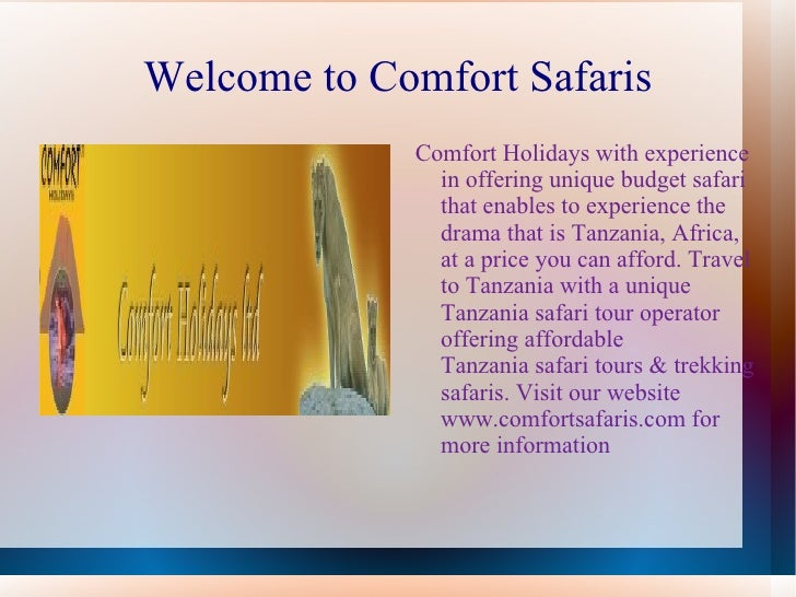Welcome to Comfort Safaris <ul><li>Comfort Holidays with experience in offering unique budget safari that enables to exper...