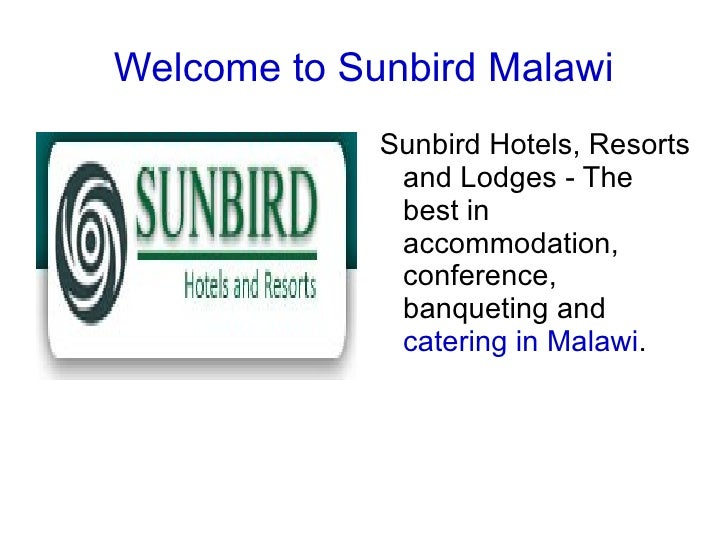 Welcome to Sunbird Malawi <ul><li>Sunbird Hotels, Resorts and Lodges - The best in accommodation, conference, banqueting a...