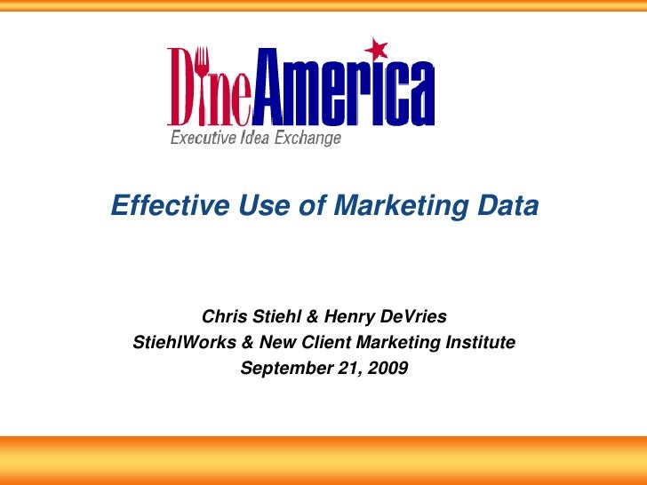 Effective Use of Marketing Data<br />Chris Stiehl & Henry DeVries<br />StiehlWorks & New Client Marketing Institute<br />S...