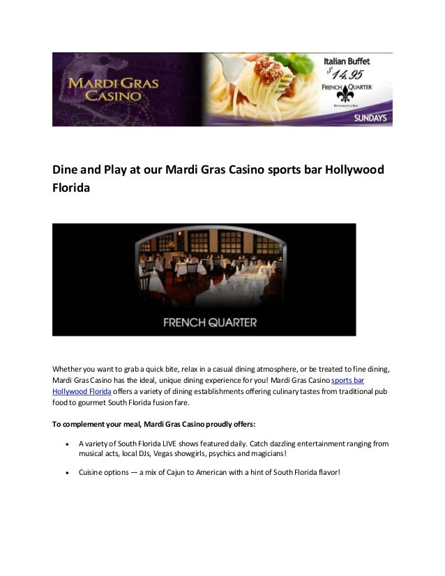 Dine and Play at our Mardi Gras Casino sports bar HollywoodFloridaWhether you want to grab a quick bite, relax in a casual...