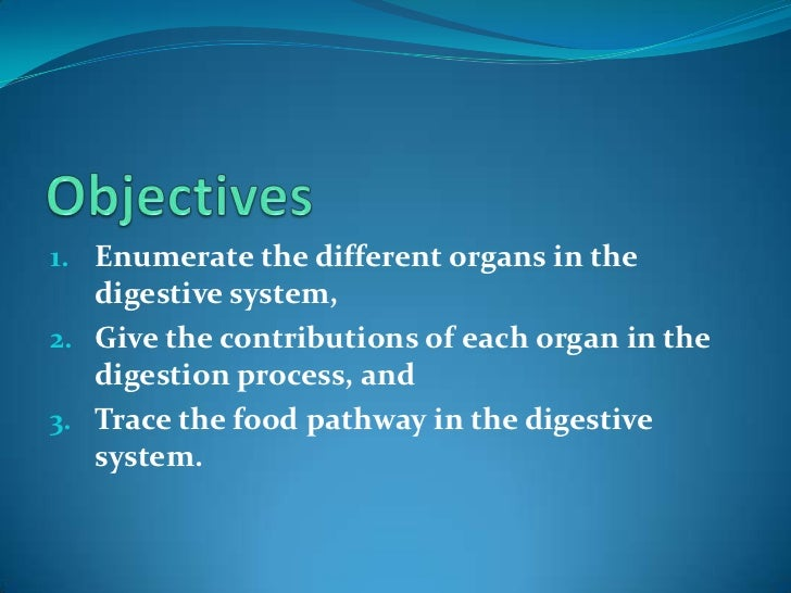 Objectives<br />Enumerate the different organs in the digestive system, <br />Give the contributions of each organ in the ...