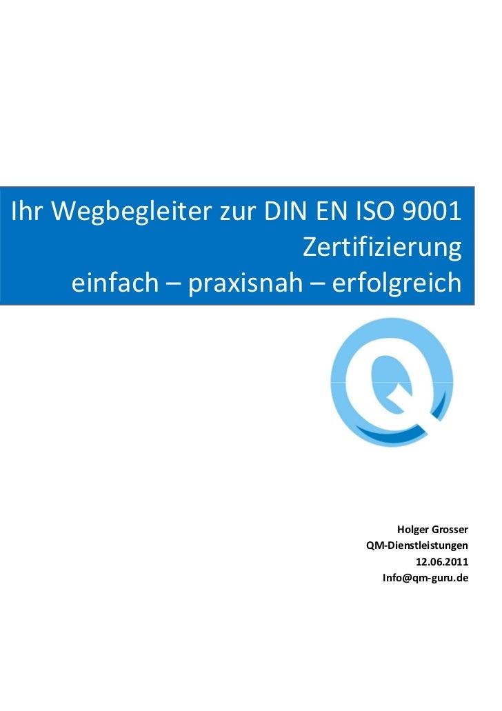 Ihr Wegbegleiter zur DIN EN ISO 9001                        Zertifizierung     einfach – praxisnah – erfolgreich          ...