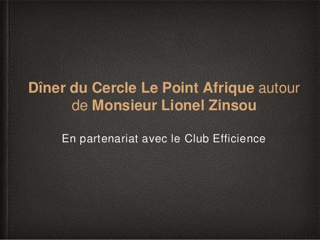 Dîner du Cercle Le Point Afrique autour de Monsieur Lionel Zinsou En partenariat avec le Club Efficience