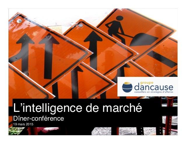 1- Chercher à comprendre 3 L'intelligence de marché Dîner-conférence19 mars 2015