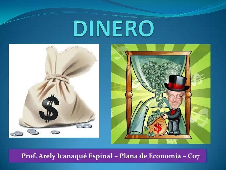 DINERO<br />Prof. ArelyIcanaqué Espinal – Plana de Economía – C07<br />