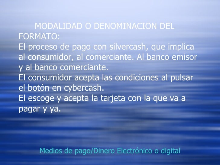 MODALIDAD O DENOMINACION DEL FORMATO:  El proceso de pago con silvercash, que implica al consumidor, al comerciante. Al ba...