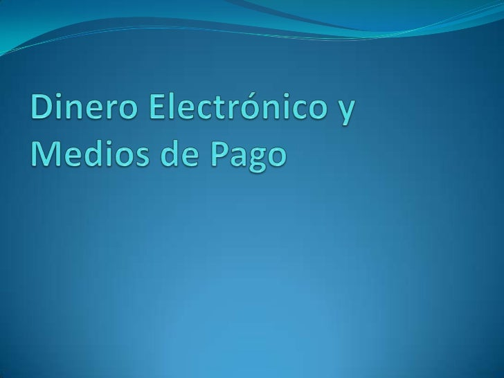 Concepto El dinero electrónico (también conocido como e- money, efectivo electrónico, moneda electrónica, dinero digital,...