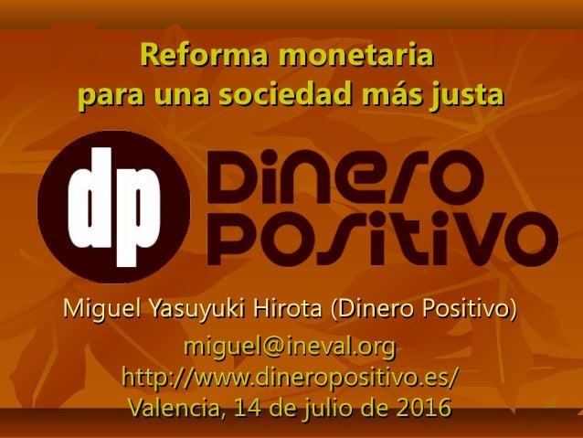 Reforma monetariaReforma monetaria para una sociedad más justapara una sociedad más justa Miguel Yasuyuki Hirota (Dinero P...