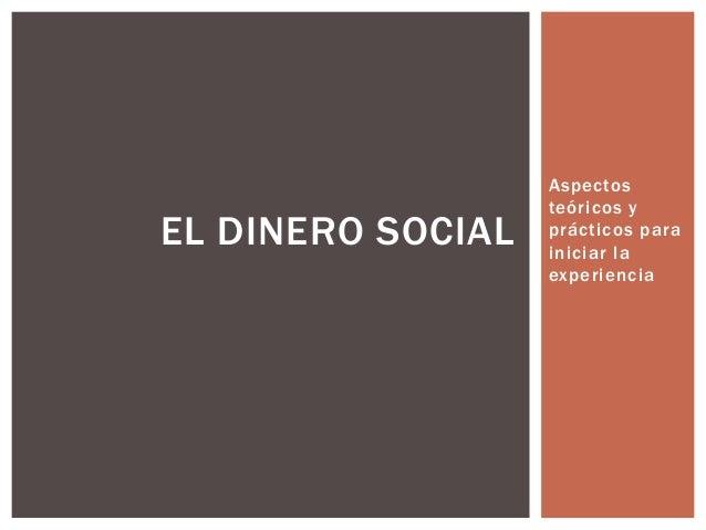 Aspectos teóricos y prácticos para iniciar la experiencia EL DINERO SOCIAL