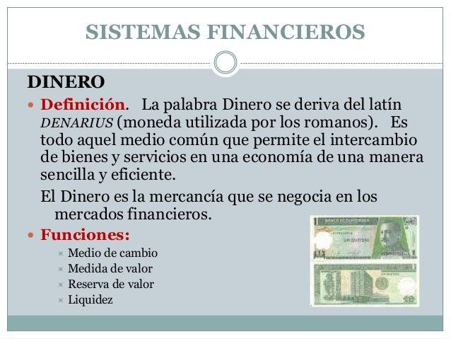 SISTEMAS FINANCIEROSDINERO Definición. La palabra Dinero se deriva del latín  DENARIUS (moneda utilizada por los romanos)...