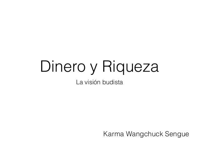 Dinero y Riqueza La visión budista Karma Wangchuck Sengue