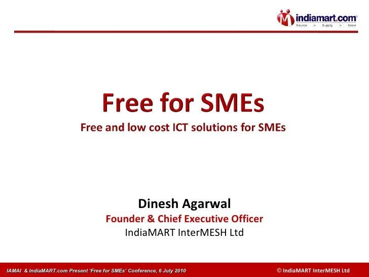 Dinesh Agarwal Founder & Chief Executive Officer IndiaMART InterMESH Ltd IAMAI  & IndiaMART.com Present 'Free for SMEs' Co...