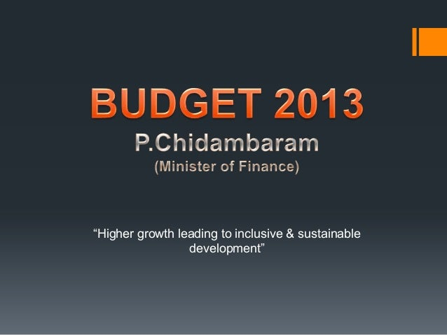 """""""Higher growth leading to inclusive & sustainabledevelopment"""""""