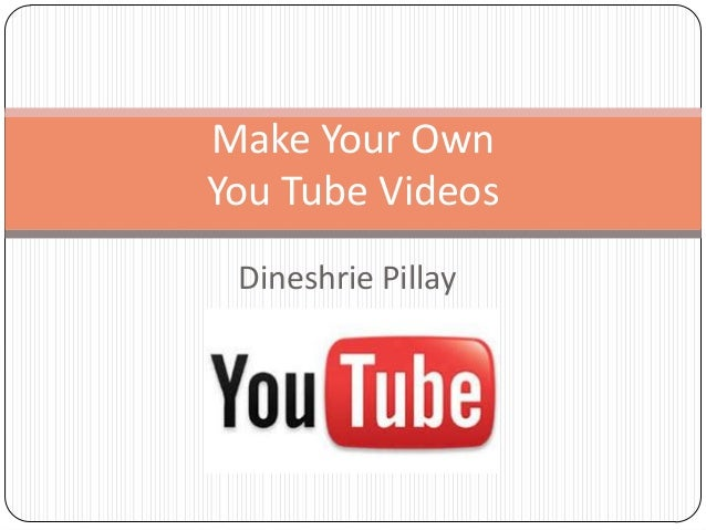 Dineshrie Pillay Make Your Own You Tube Videos
