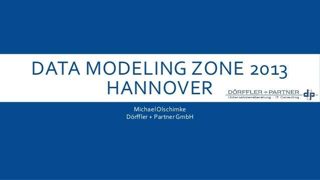 DATA MODELING ZONE 2013 HANNOVER Michael Olschimke Dörffler + Partner GmbH