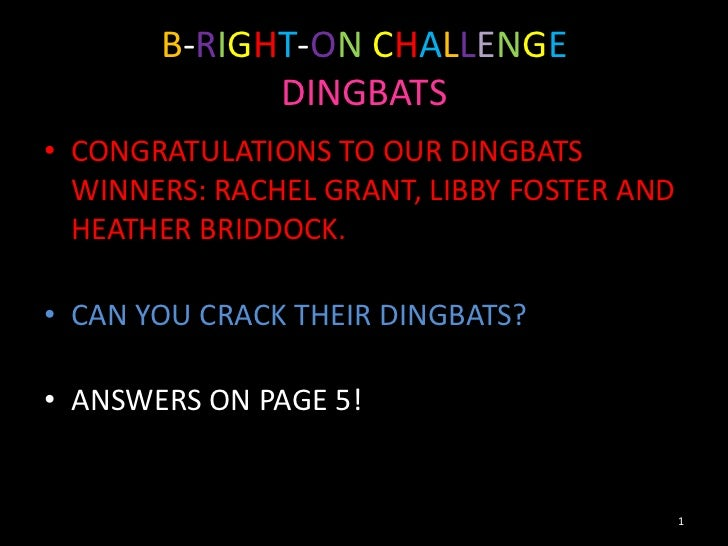 B-RIGHT-ON CHALLENGE             DINGBATS• CONGRATULATIONS TO OUR DINGBATS  WINNERS: RACHEL GRANT, LIBBY FOSTER AND  HEATH...