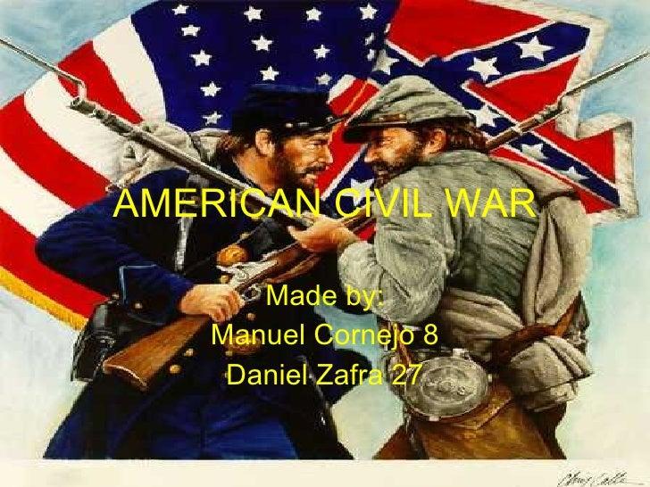 AMERICAN CIVIL WAR Made by: Manuel Cornejo 8 Daniel Zafra 27