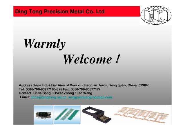 2010-11-1 1 Warmly Welcome! Address: New Industrial Area of Xian xi, Chang an Town, Dong guan, China. 523846 Tel: 0086-769...