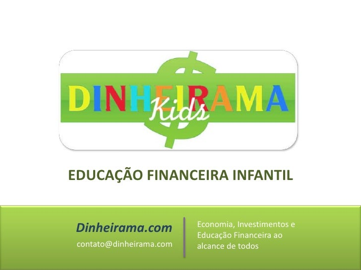 EDUCAÇÃO FINANCEIRA INFANTIL<br />Dinheirama.com<br />Economia, Investimentos e Educação Financeira ao alcance de todos<br...