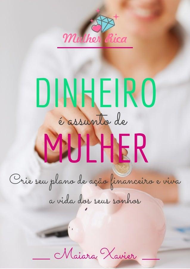 DINHEIRO MULHER Maiara Xavier é assunto de Crie seu plano de ação financeiro e viva a vida dos seus sonhos