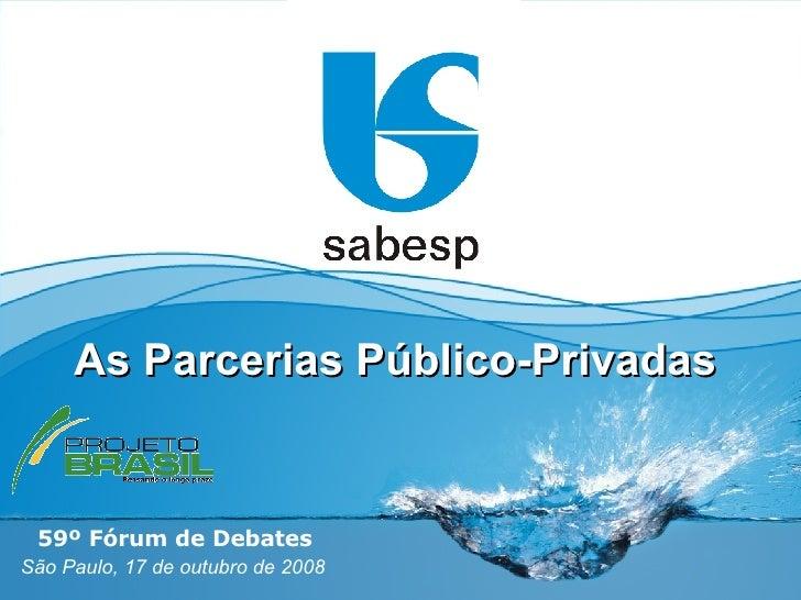 São Paulo, 17 de outubro de 2008 As Parcerias Público-Privadas 59º Fórum de Debates