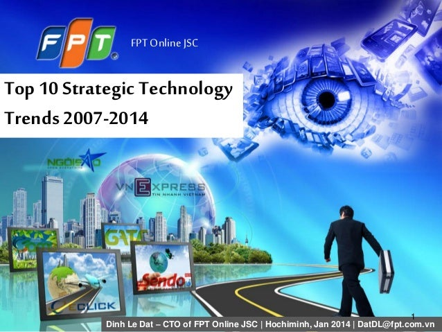 FPT Online JSC Top 10 Strategic Technology Trends2007-2014 Dinh Le Dat – CTO of FPT Online JSC | Hochiminh, Jan 2014 | Dat...
