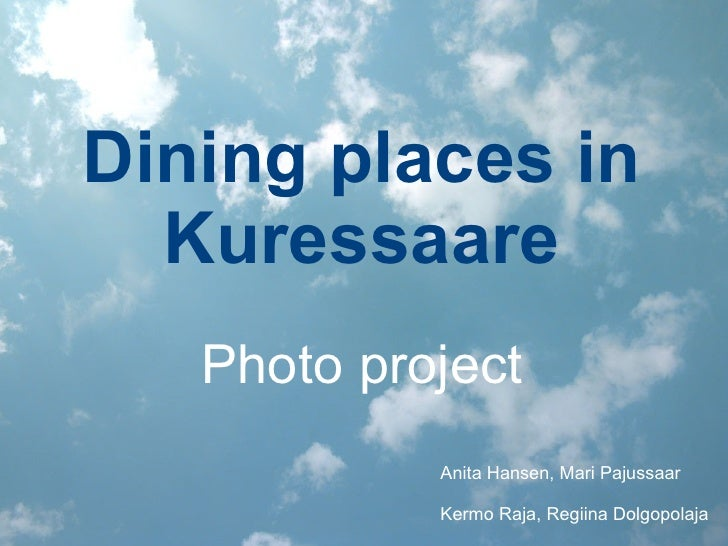 Dining places in Kuressaare Anita Hansen, Mari Pajussaar Kermo Raja, Regiina Dolgopolaja Photo project