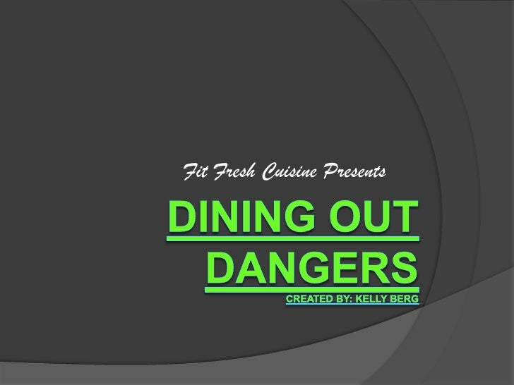 Dining out DangersCreated by: Kelly Berg<br />Fit Fresh Cuisine Presents<br />