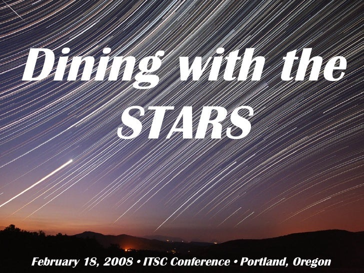 Dining with the STARS February 18, 2008 • ITSC Conference • Portland, Oregon
