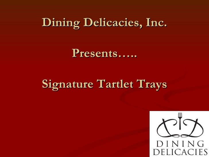 Dining Delicacies, Inc. Presents….. Signature Tartlet Trays